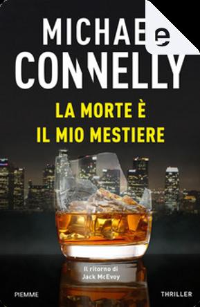 La morte è il mio mestiere by Michael Connelly