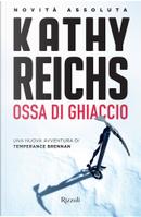 Ossa di ghiaccio by Kathy Reichs