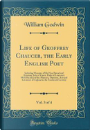 Life of Geoffrey Chaucer, the Early English Poet, Vol. 3 of 4 by William Godwin
