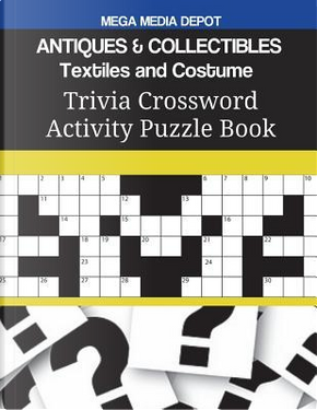 ANTIQUES & COLLECTIBLES Textiles and Costume Trivia Crossword Activity Puzzle Book by Mega Media Depot