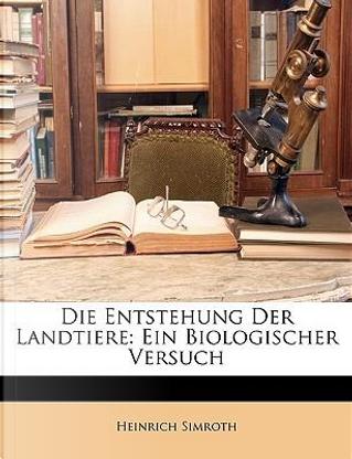 Entstehung Der Landtiere by Heinrich Simroth