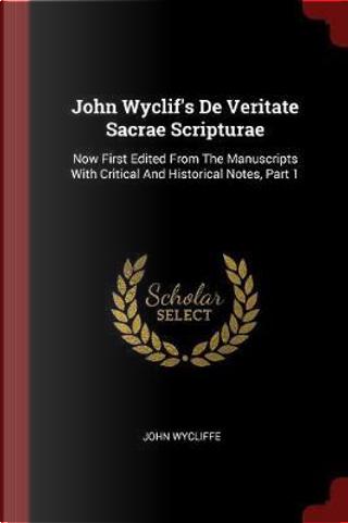 John Wyclif's de Veritate Sacrae Scripturae by John Wycliffe