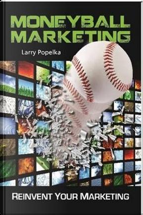Moneyball Marketing by Larry Popelka