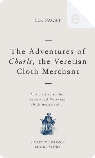 The Adventures of Charls, the Veretian Cloth Merchant by C. S. Pacat