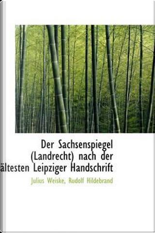 Der Sachsenspiegel (Landrecht) Nach Der Altesten Leipziger Handschrift by Julius Weiske