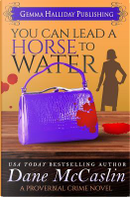You Can Lead a Horse to Water by Dane McCaslin
