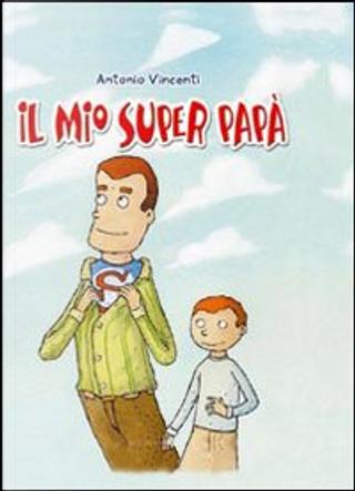 Il mio superpapà by Antonio Vincenti