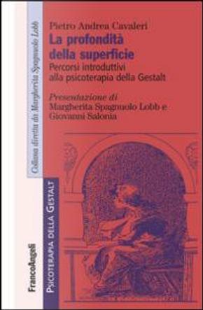 La profondità della superficie. Percorsi introduttivi alla psicoterapia della Gestalt by Pietro A. Cavaleri