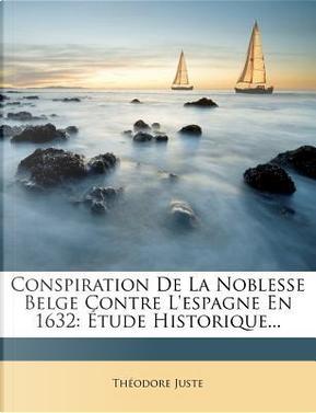Conspiration de La Noblesse Belge Contre L'Espagne En 1632 by Theodore Juste