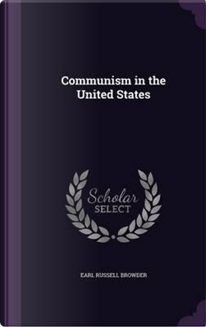Communism in the United States by Earl Russell Browder