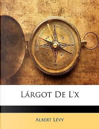 Lrgot de L'x by Albert L vy