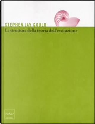 La struttura della teoria dell'evoluzione by Stephen Jay Gould