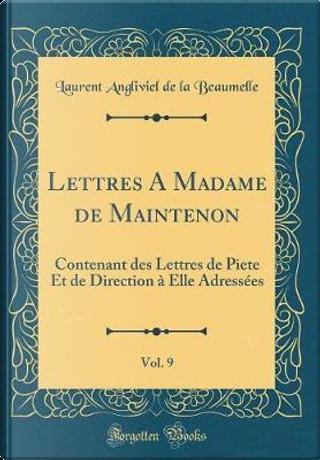 Lettres A Madame de Maintenon, Vol. 9 by Laurent Angliviel De La Beaumelle