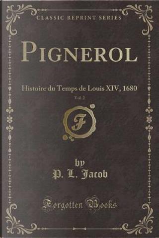 Pignerol, Vol. 2 by P. L. Jacob