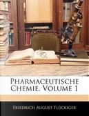Pharmaceutische Chemie, Volume 1 by Friedrich August Flückiger