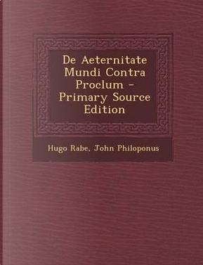 de Aeternitate Mundi Contra Proclum by Hugo Rabe