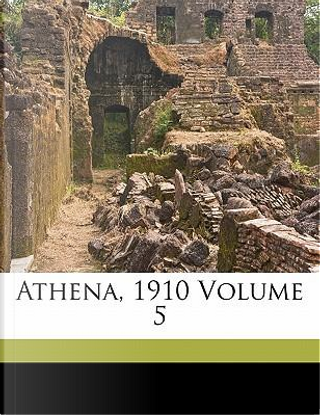 Athena, 1910 Volume 5 by Ohio University