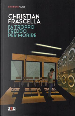 Fa troppo freddo per morire by Christian Frascella