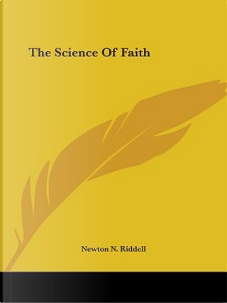 The Science of Faith by Newton N. Riddell