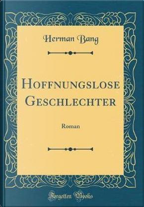 Hoffnungslose Geschlechter by Herman Bang