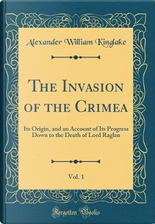 The Invasion of the Crimea, Vol. 1 by Alexander William Kinglake