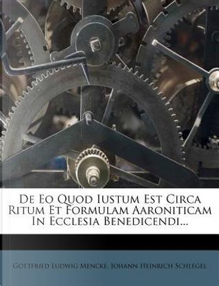 de EO Quod Iustum Est Circa Ritum Et Formulam Aaroniticam in Ecclesia Benedicendi... by Gottfried Ludwig Mencke