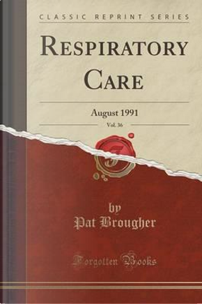 Respiratory Care, Vol. 36 by Pat Brougher