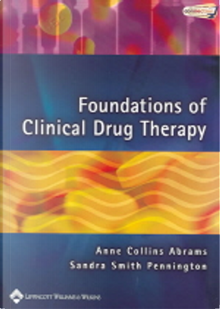 Foundations of Clinical Drug Therapy by Sandra Smith, Abrams, Ph.D., Anne Collins/ Pennington