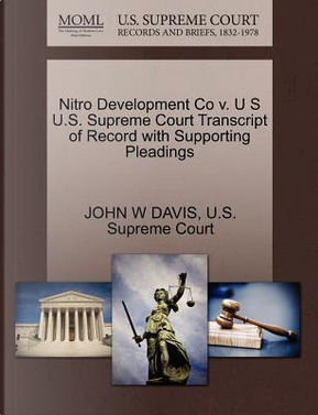 Nitro Development Co V. U S U.S. Supreme Court Transcript of Record with Supporting Pleadings by John W. Davis