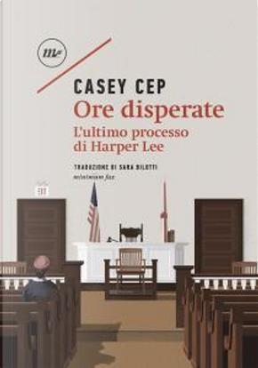 Ore disperate by Casey Cep