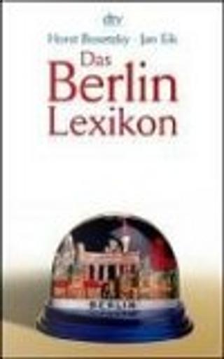 Das Berlin-Lexikon. Was man wirklich über die Hauptstadt wissen muss. by Horst Bosetzky, Jan Eik, Helmut Eikerman