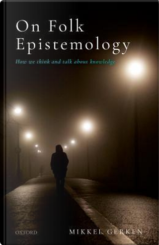 On Folk Epistemology by Mikkel Gerken