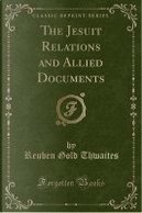 The Jesuit Relations and Allied Documents (Classic Reprint) by Reuben Gold Thwaites