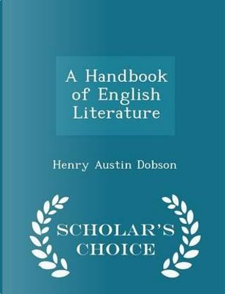 A Handbook of English Literature - Scholar's Choice Edition by Henry Austin Dobson