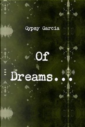 Of Dreams by Gypsy Garcia