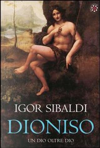 Dioniso. Un dio oltre dio by Igor Sibaldi