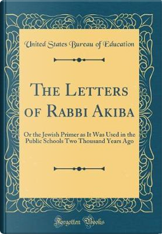 The Letters of Rabbi Akiba by United States Bureau Of Education