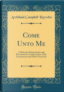 Come Unto Me by Archibald Campbell Knowles