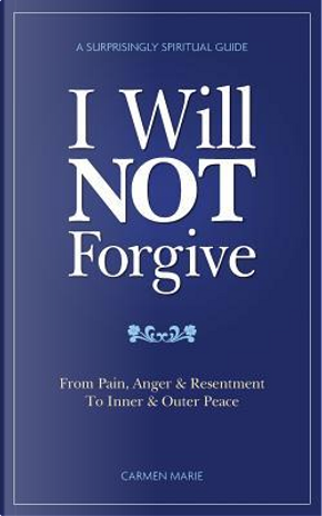 I Will Not Forgive by Carmen Marie