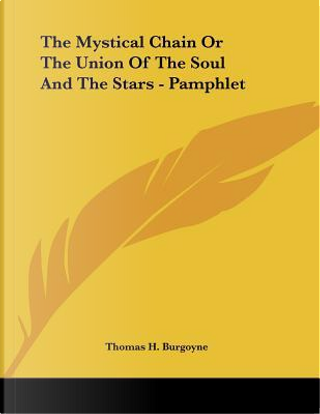 The Mystical Chain or the Union of the Soul and the Stars by Thomas H. Burgoyne