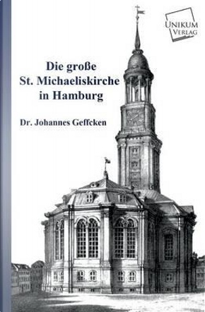 Die große St. Michaeliskirche in Hamburg by Dr. Johannes Geffcken
