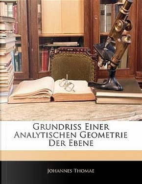 Grundriss Einer Analytischen Geometrie Der Ebene by Johannes Thomae