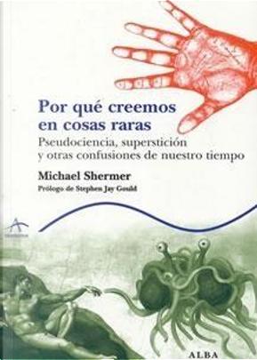 POR QUE CREEMOS EN COSAS RARAS by Michael Shermer
