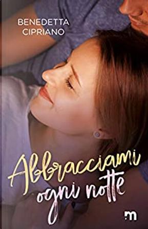 Abbracciami ogni notte by Benedetta Cipriano