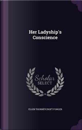 Her Ladyship's Conscience by Ellen Thorneycroft Fowler