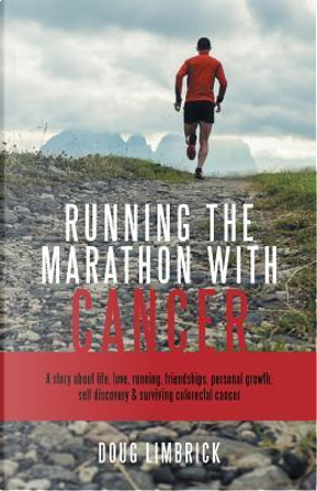 Running the Marathon With Cancer by Doug Limbrick