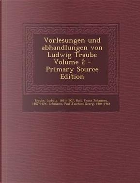 Vorlesungen Und Abhandlungen Von Ludwig Traube Volume 2 - Primary Source Edition by Traube Ludwig 1861-1907