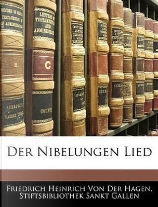 Der Nibelungen Lied zum erstenmal in der ältesten Gestalt. by Stiftsbibliothek Sankt Gallen