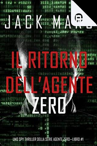 Il ritorno dell'Agente Zero vol. 1 by Jack Mars
