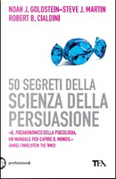 50 segreti della scienza della persuasione by Noah J. Goldstein, Robert B. Cialdini, Steve J. Martin